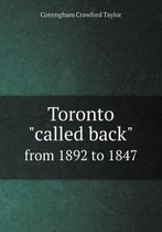 Toronto Called Back from 1892 to 1847