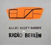 Alles Blijft Anders + Radio Berlijn