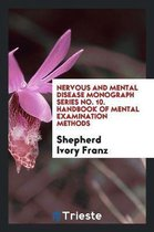 Nervous and Mental Disease Monograph Series No. 10. Handbook of Mental Examination Methods