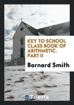 Key to School Class Book of Arithmetic. Part II