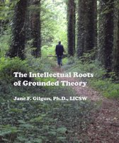 The Intellectual Roots of Grounded Theory