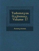 Tudom Nyos Gy Jtem NY, Volume 17