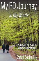 My PD Journey, In My Words: A book of hope and inspiration