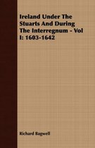 Ireland Under The Stuarts And During The Interregnum - Vol I