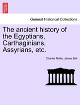The Ancient History of the Egyptians, Carthaginians, Assyrians, Etc. Vol. I.