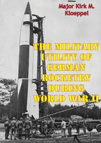 The Military Utility Of German Rocketry During World War II