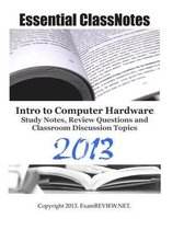 Essential Classnotes Intro to Computer Hardware Study Notes, Review Questions and Classroom Discussion Topics 2013