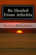 Be Healed from Athritis