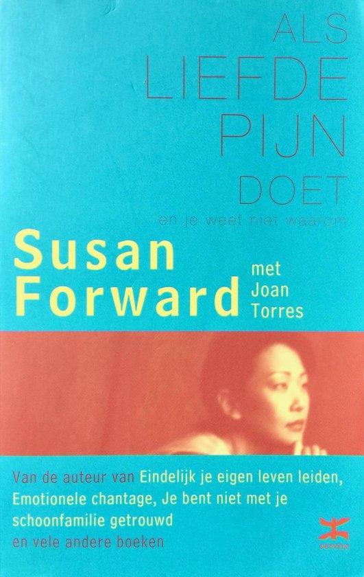 Als Liefde Pijn Doet ...En Je Weet Niet Waarom - Susan Forward  
