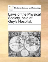 Laws of the Physical Society Held at Guy's Hospital