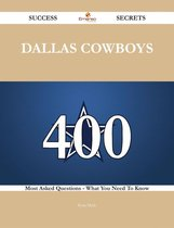 Dallas Cowboys 400 Success Secrets - 400 Most Asked Questions On Dallas Cowboys - What You Need To Know