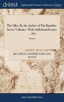 The Idler. by the Author of the Rambler. in Two Volumes. with Additional Essays. ... of 2; Volume 1