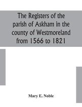 The registers of the parish of Askham in the county of Westmoreland from 1566 to 1821