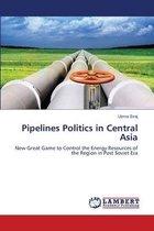 Pipelines Politics in Central Asia