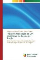 Projeto e fabricacao de um dispositivo de Ensaio de Torcao