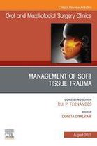 Management of Soft Tissue Trauma, An Issue of Oral and Maxillofacial Surgery Clinics of North America,E-Book