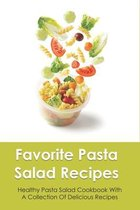 Favorite Pasta Salad Recipes: Healthy Pasta Salad Cookbook With A Collection Of Delicious Recipes: Guide To Make Delicious Pasta Salad