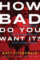 How Bad Do You Want It? : Mastering the Psychology of Mind Over Muscle
