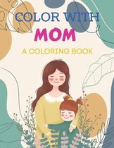Color with Mom a Coloring Book
