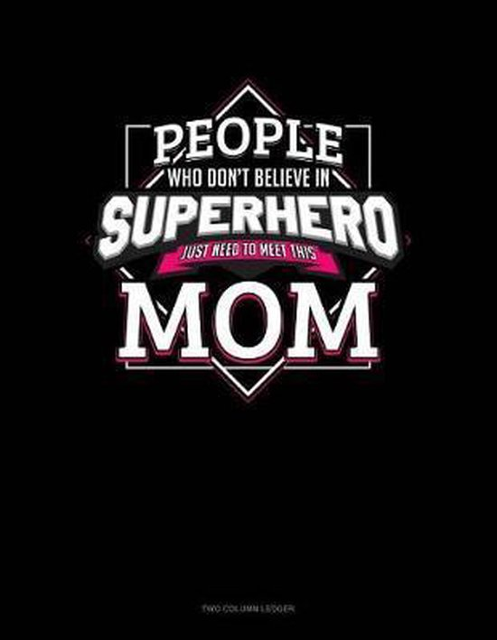 People Who Don't Believe In Superheroes Just Need To Meet This Mom: Two Column Ledger