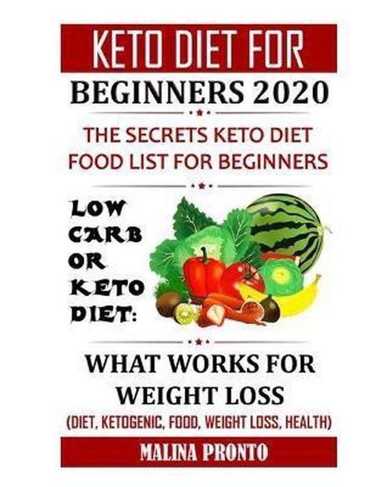 Keto Diet For Beginners 2020: The Secrets Keto Diet Food List For Beginners: Low Carb Or Keto Diet