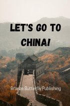 Let's Go To China!