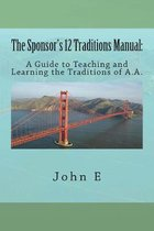 The Sponsor's 12 Traditions Manual: