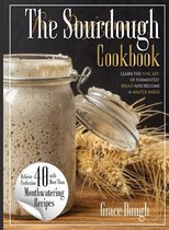 The Complete Sourdough Cookbook for Beginners: Learn the Fine art of Fermented Bread and become a Master Baker