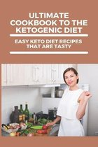 Ultimate Cookbook To The Ketogenic Diet: Easy Keto Diet Recipes That Are Tasty