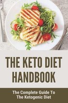 The Keto Diet Handbook: The Complete Guide To The Ketogenic Diet