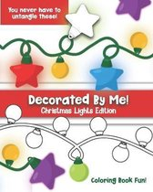 Decorated By Me! Christmas Lights Edition: Coloring Book Fun For Kids and Adults