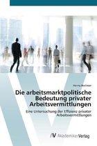 Die arbeitsmarktpolitische Bedeutung privater Arbeitsvermittlungen