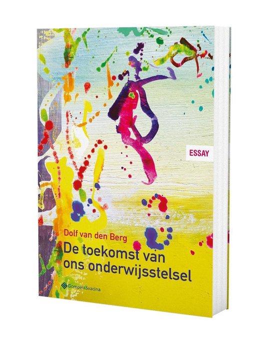 De toekomst van ons onderwijsstelsel - Dolf van den Berg |