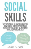 Social Skills: The Perfect Guide on How to Improve Your Conversation for Effective Speaking, Manage Shyness, Stress Tolerance and Increase Your Self-Esteem