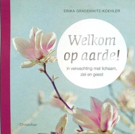 Welkom op aarde! In verwachting met lichaam, ziel en geest - Erika Gradenwitz-Koehler pdf epub