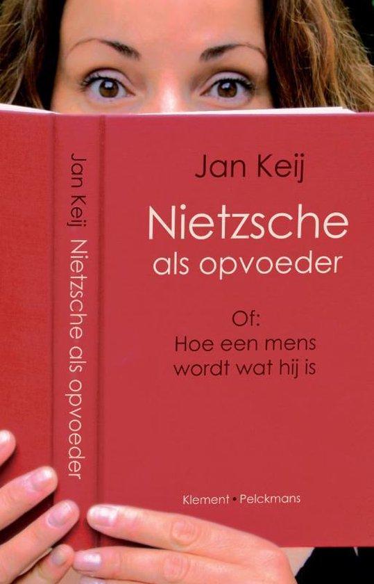 Nietzsche als opvoeder - J. Keij |