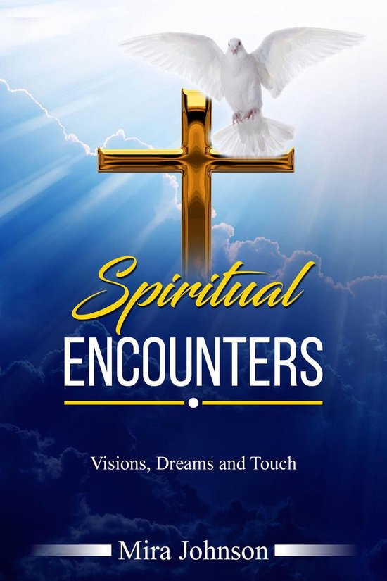 Spiritual Encounters Visions, Dreams, and Touch