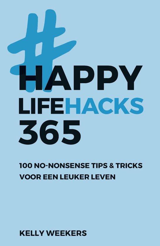 Boek cover Happy life - Happy lifehacks 365 van Kelly Weekers (Onbekend)