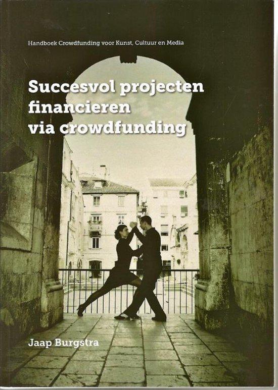 Succesvol projecten financieren via crowdfunding - Jaap Burgstra |