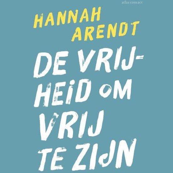 De vrijheid om vrij te zijn - Hannah Arendt |