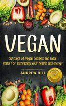 Vegan: 30 Days of Vegan Recipes and Meal Plans for Increasing Your Health and Energy