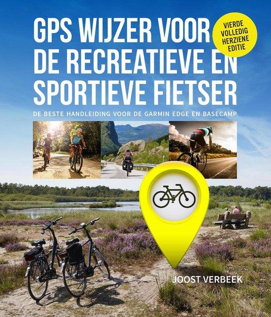 Gps wijzer voor de recreatieve en sportieve fietser - Joost Verbeek |
