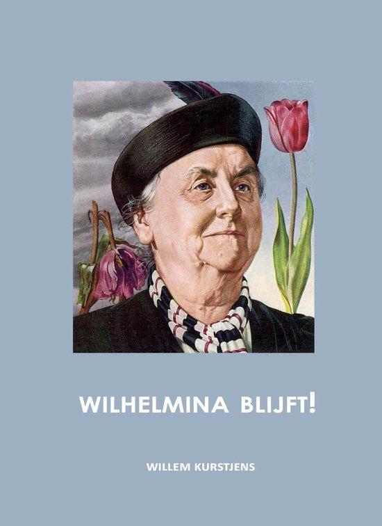 Boek cover Wilhelmina blijft! van Willem Kurstjens (Onbekend)
