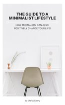 The Guide To A Minimalist Lifestyle: How Minimalism Can Also Positively Change Your Life!