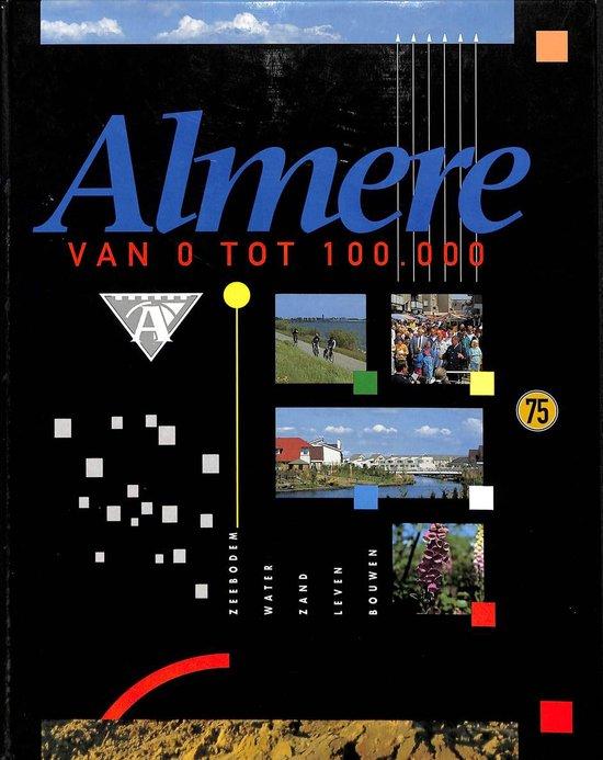 0 tot 100.000 geschiedenis almere Van - Herman Huis |