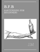 B.F.B Bartending for Beginners