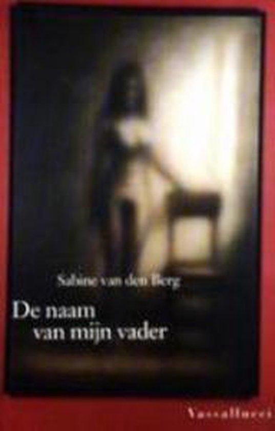 De Naam Van Mijn Vader - Sabine van den Berg |