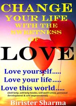 Change Your Life With The Sweetness Of Love! Love yourself….. Love Your Life….. Love This World…..
