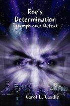 Roe's Determination: Triumph over Defeat
