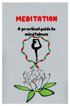 MEDITATION A practical guide to mindfulness